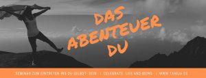 Das Abenteuer DU zu SEIN - eine Einladung in Deine Energie einzutauchen, ein Seminar um Dich wahrzunehmen wie Du in Wahrheit bist - eine Hammer-Inspiration zum SEIN von Tanija Stuttgart Weinstadt Baden-Württemberg - in Freude, Leichtigkeit, Klarheit und Freiheit