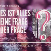 """Die Magie des Fragens als Workshop : Es ist alles eine Frage der Frage - Hammer-Inspiration zur Kreation von Bewusstsein Wohlstand Freiheit und Wunder mit Fragen von Tanija Hammer """"Fragen kreiert Wunder"""""""